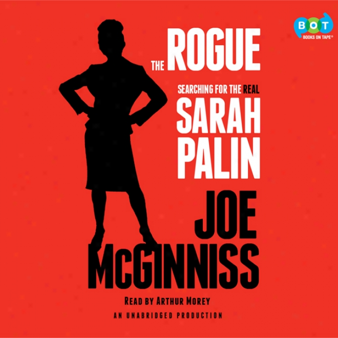 The Rogue: Searching For The Real Sarah Palin (unabridged)