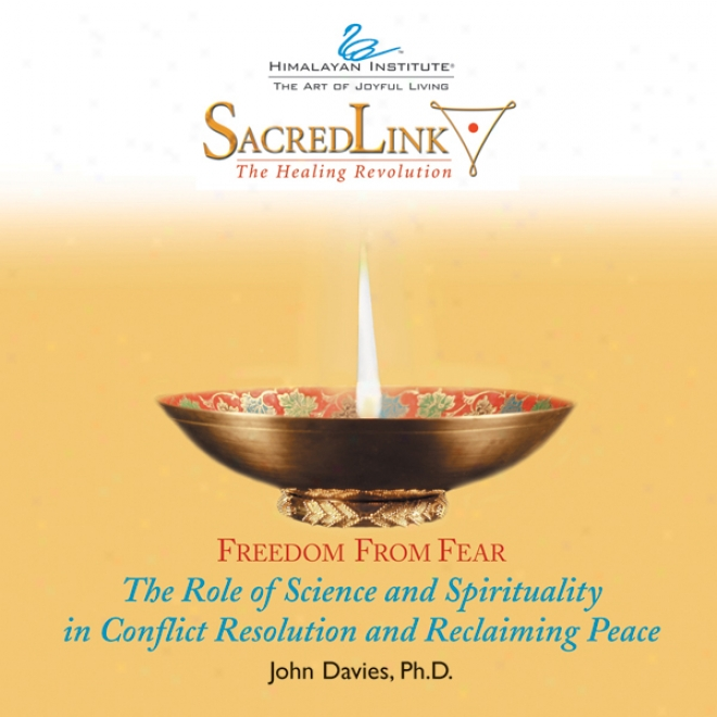 The Role Of Science And Spirituality In Conflict Resolution And Reclaiming Peace (unabridged)