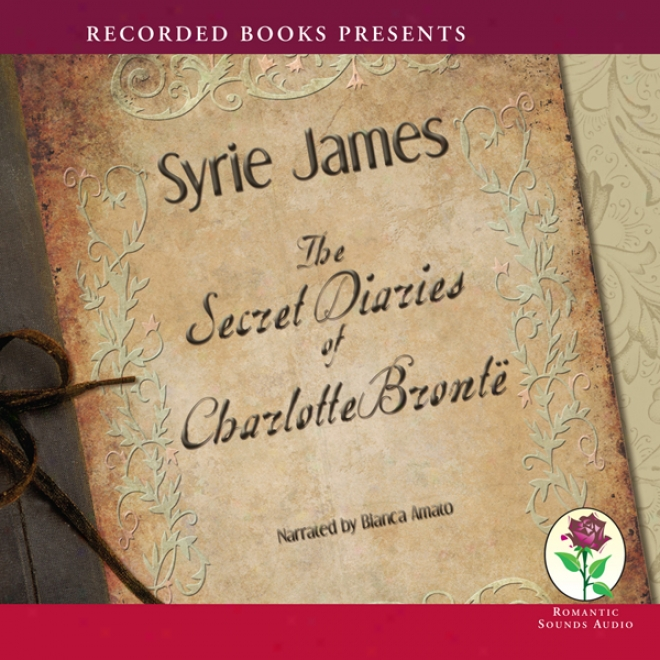 The Secret Diaries Of Charlotte Bronte (unabridged)