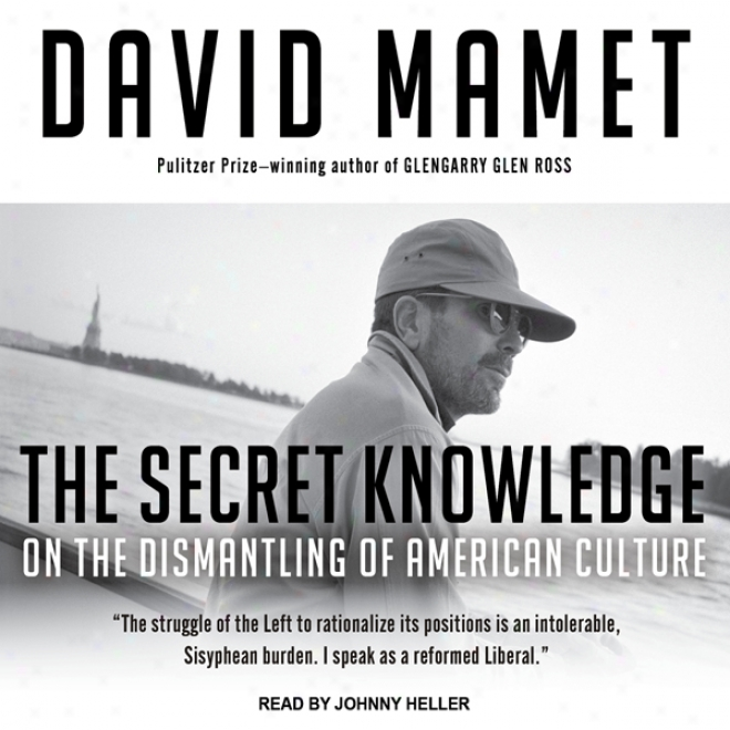 The Secret Knowledge: On The Dismantling Of American Culture (unabridged)