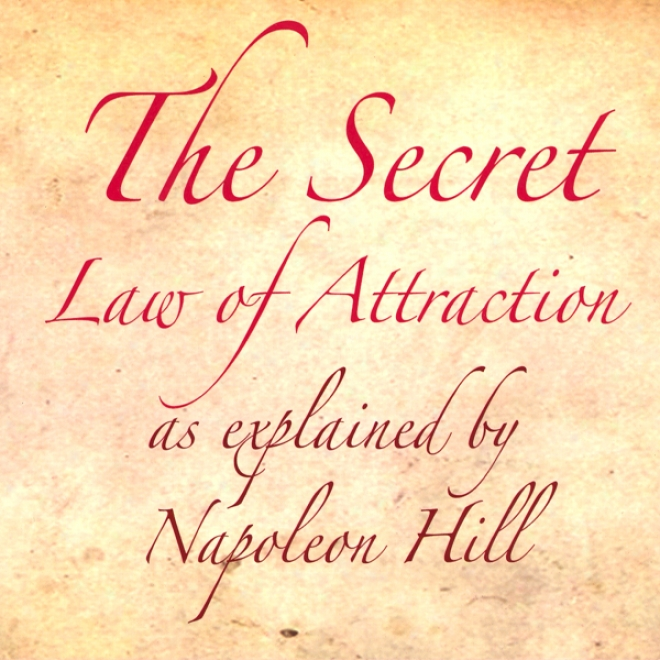 The Secret Law Of Attraction As Explained By Napoleon Hill (unabridgex)