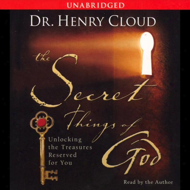 The Secret Things Of God: Unlocking The Treasures Reserved For You (unabridged)