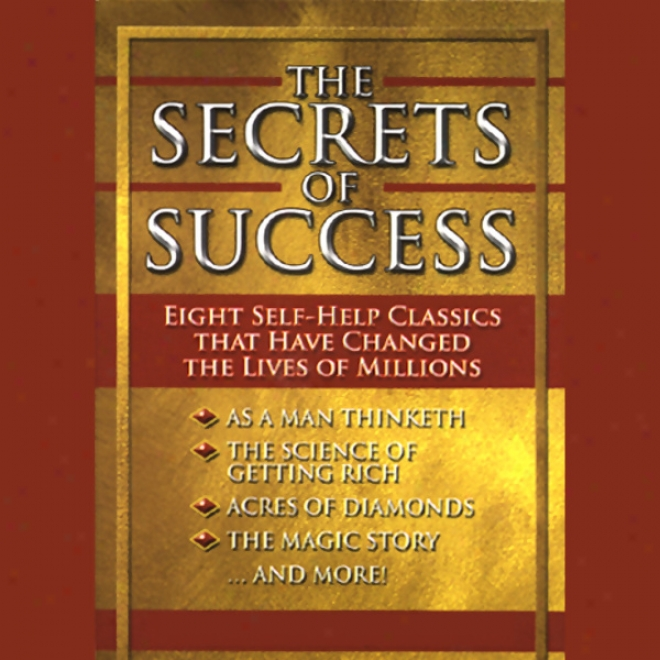 The Secrets Of Success: Eight Self-help Classics That Have Changed The Lives Of Millions (unabridged)