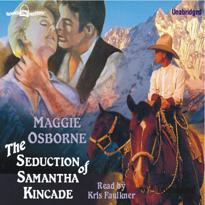 The Seduction Of Samantha Kincade (unabridged)