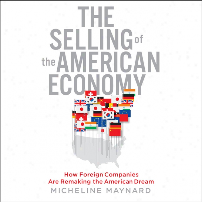 The Selling Of The American Economy: How Foreign Companies AreR emaking The American Dream (unabridged)
