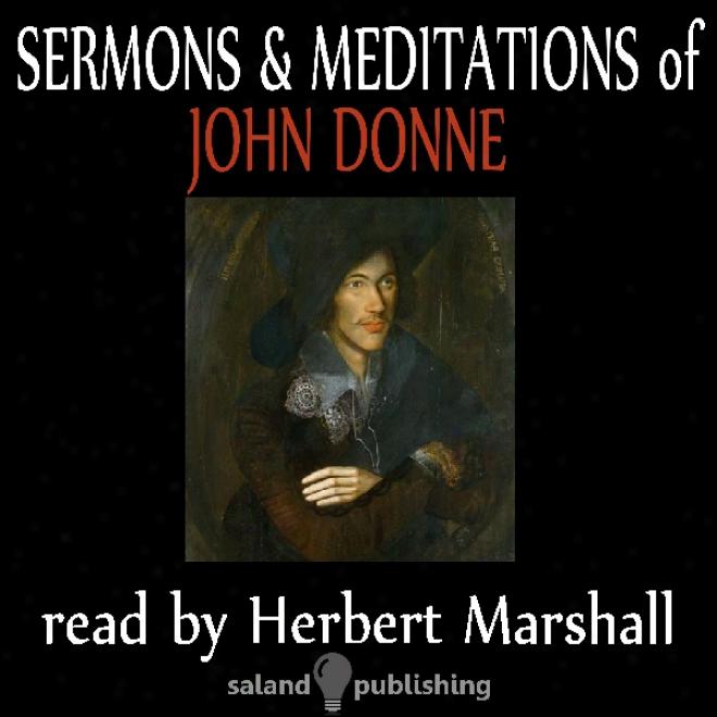 The Sermons & Meditations Of John Donne