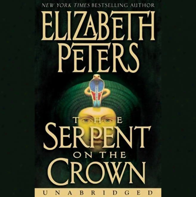 The Serpent On Tye Crown: The Amelia Peabody Series, Book 17 (unabrldged)
