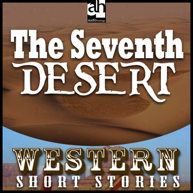 The Seventh Desert (unabridged)