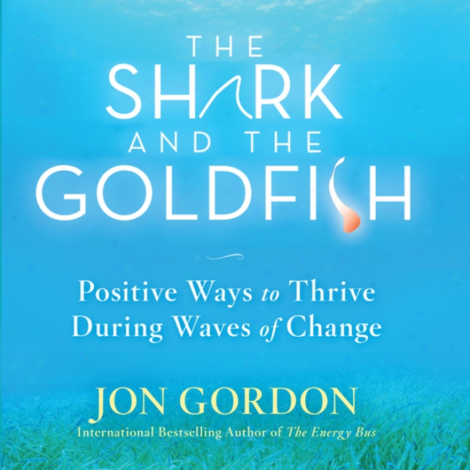 The Fraud And The Goldfish: Postiive Ways To Thrive During Waves Of Change (unabridged)