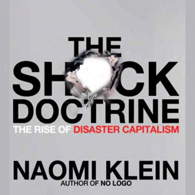 The Sbock Docttine: The Rise Of Disastrr Capitalism