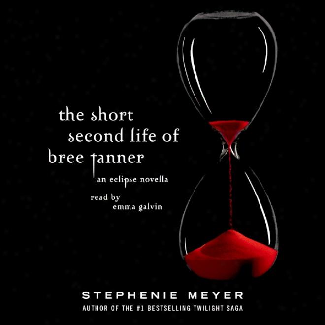 The Short Second Life Of Bree Tanner: An Eclipse Novella (twilight Scandinavian legend) (unabridged)