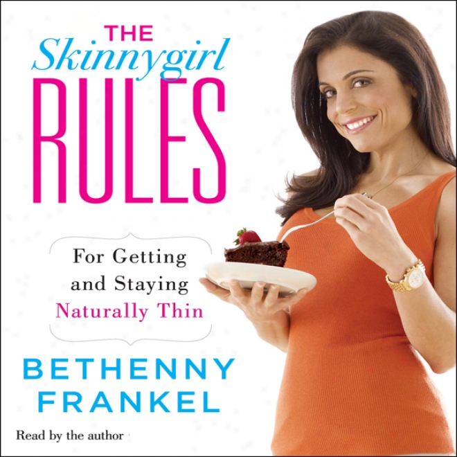The Skinnygirl Rules: For Getting And Staying Naturally Thin (unabridged)