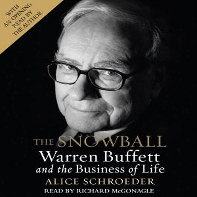 The Snowball: Warren Buffett And Tge Business Of Life