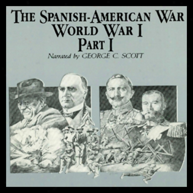The Spanish-american War-world War I, Part 1 (unabridged)