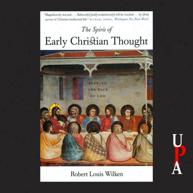 The Spirit Of Early Christian Thought: Seeking The Face Of God (unabridged)