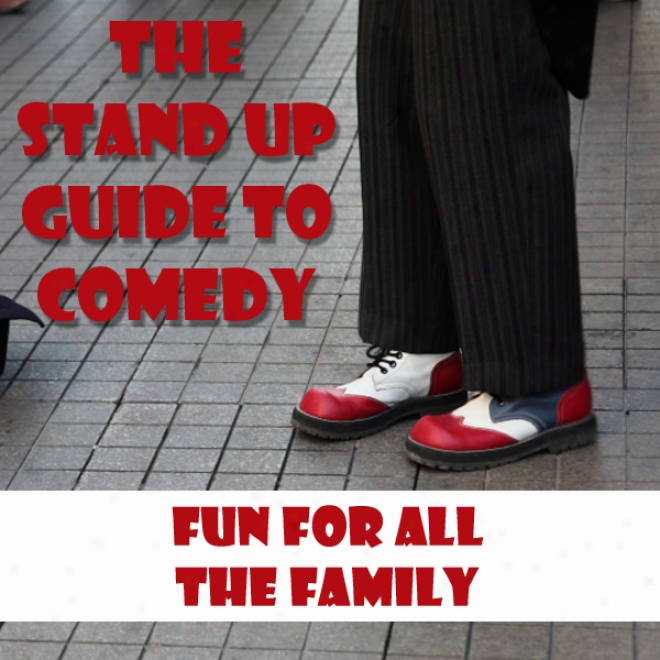 The Standup Guide To Comedy: Fun For Alk The Family (unabridged)