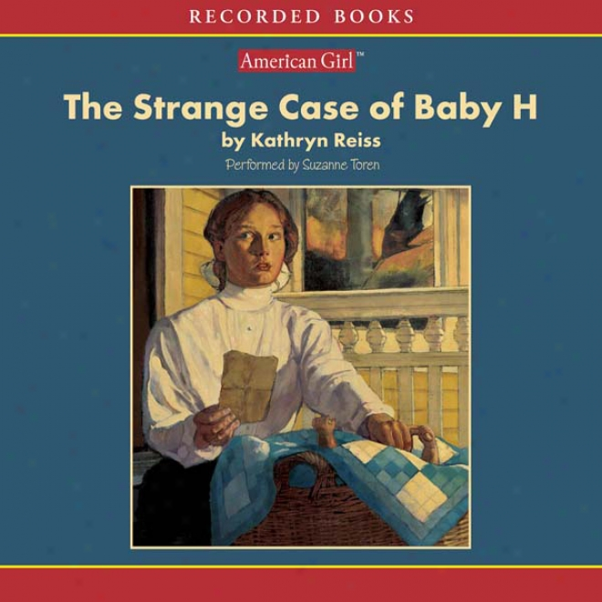 The Strange Case Of Baby H: An American Girl History Mystery (unabridged)