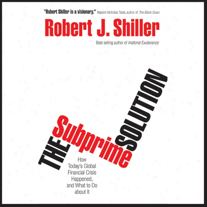 The Subprime Explanation: How Today's Global Financial Crisis Happened, And What To Do About It (unabridged)