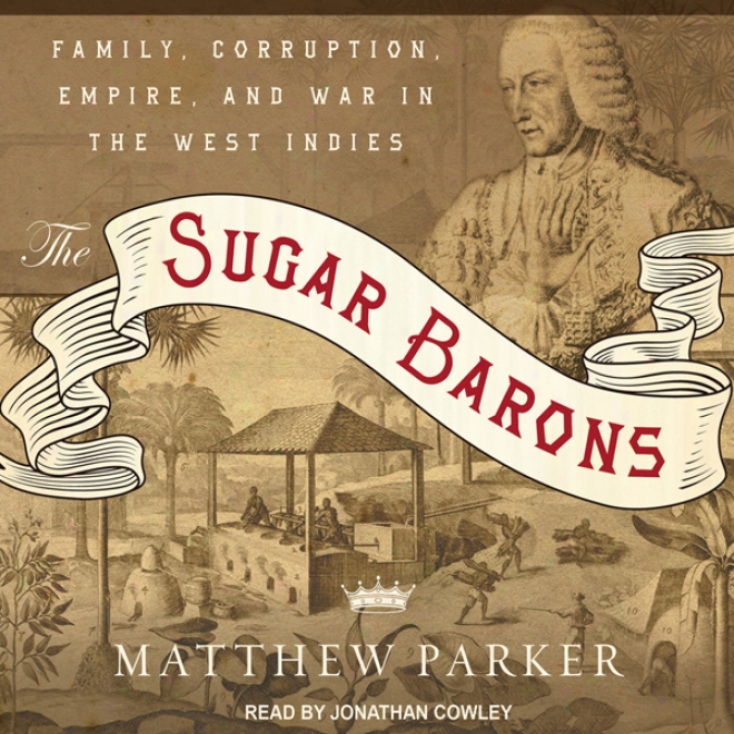 The Sugar Barons: Family, Depravity, Empire, And War In The West Indies (unabridged)