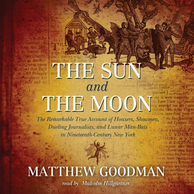 The Sun And The Moon: Hoaxers, Showmen, And Lunar Man-bats In 19th-century Nea York (unabrixged)