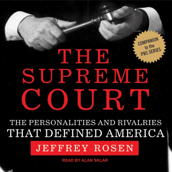 The Supreme Court: The Personalities And Rivalries That Defined America (unabridged)