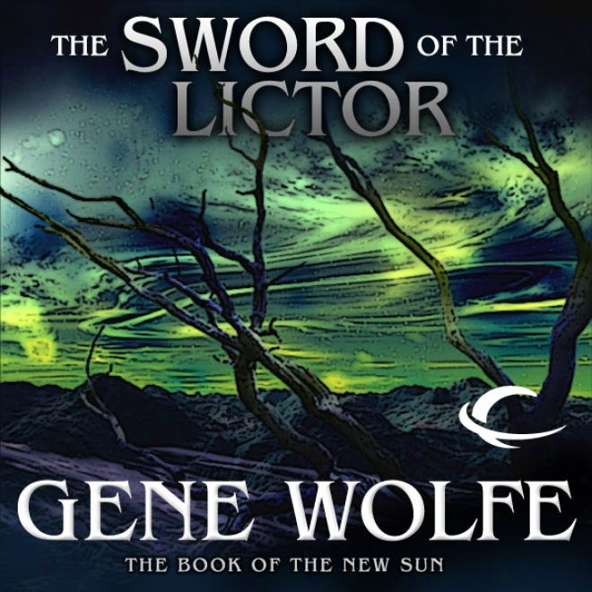 The Seord Of The Lictor: The Book Of The New Sun, Book 3 (unabridged)