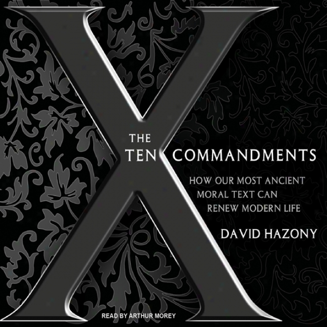 The Ten Commandments: How Our Most Ancient Moral Text Can Renew Recent Life (unabridged)