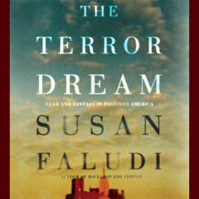 The Terror Dream: Fear And Fantasy In Post-9/11 America (unabridged)