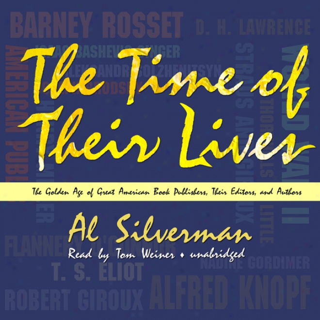 The Time Of Theri Lives: The Golden Age Of Great American Book Publishers, Their Editors, And Authors (unabridged)