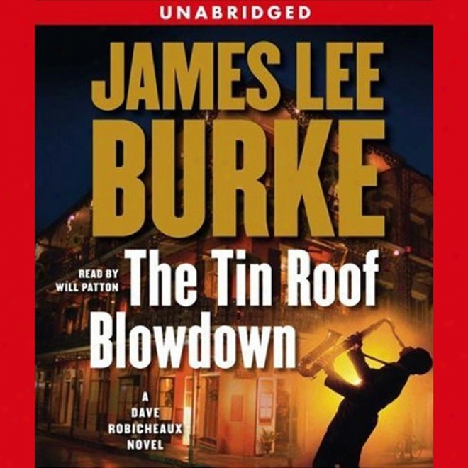 The Tin Roof Blowdown: A Dave Robicheaux Novel (unabridged)