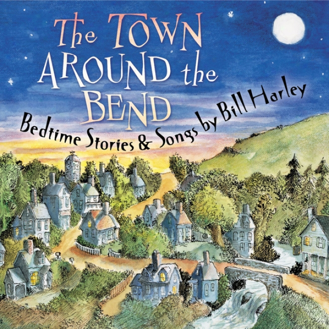 The Town Around The Bend: Bedtime Stories And Songs