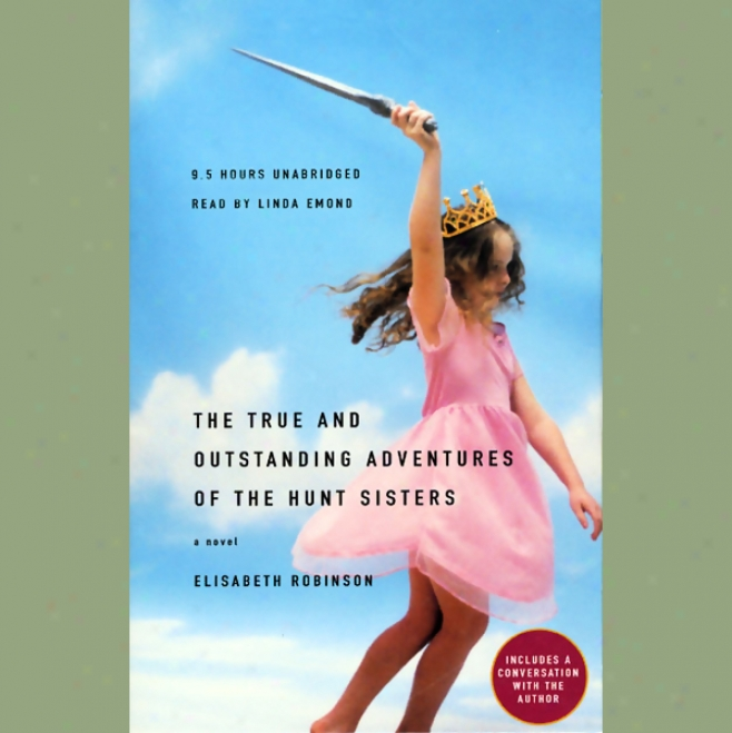 The True nAd Outstanding Adventures Of The Hunt Sisters: A Novel (unabridged)