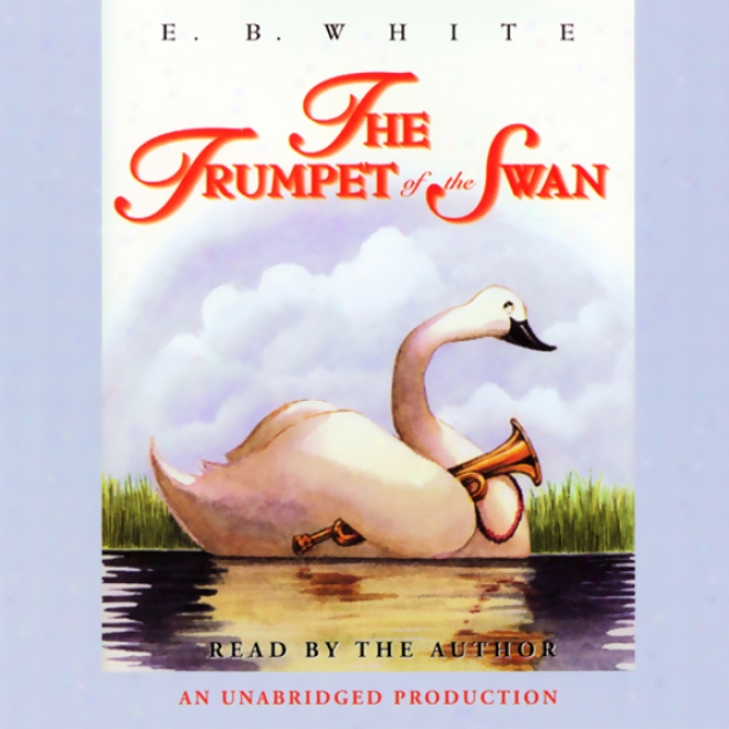 The Trumpet Of The Swan (unabridged)
