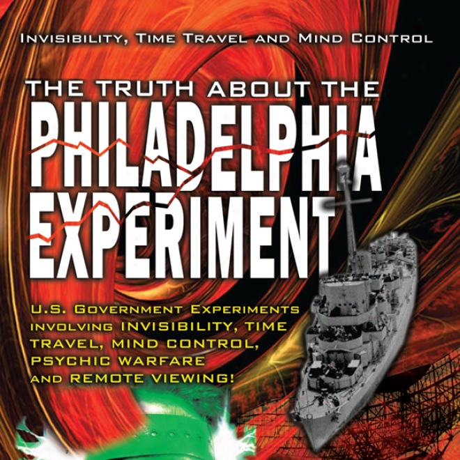 The Truth About The Philadelphia Experiment: Invisibility, Time Walk And Re~ Control