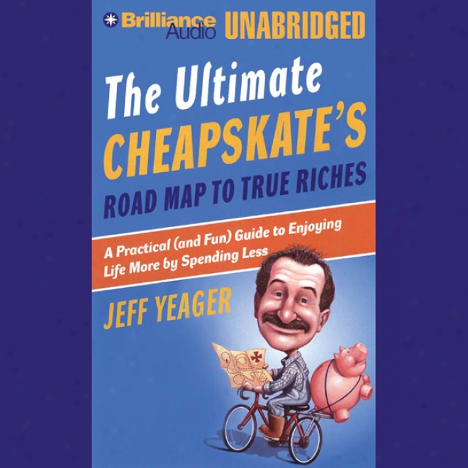 The Ultimate Cheapskate's Road Map To TrueR iches: Enjoying Life Greater degree By Spending Not so much (unabridged)