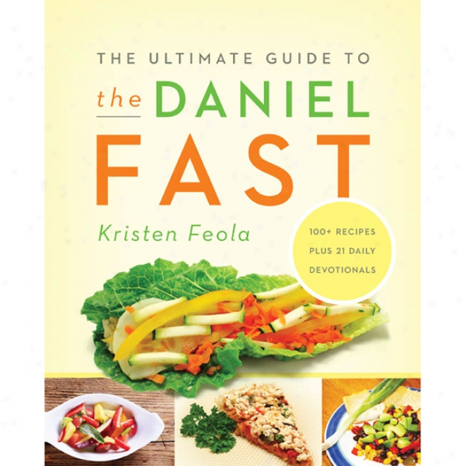 The Ultimate Guide To The Daniel Fast (unabridged)