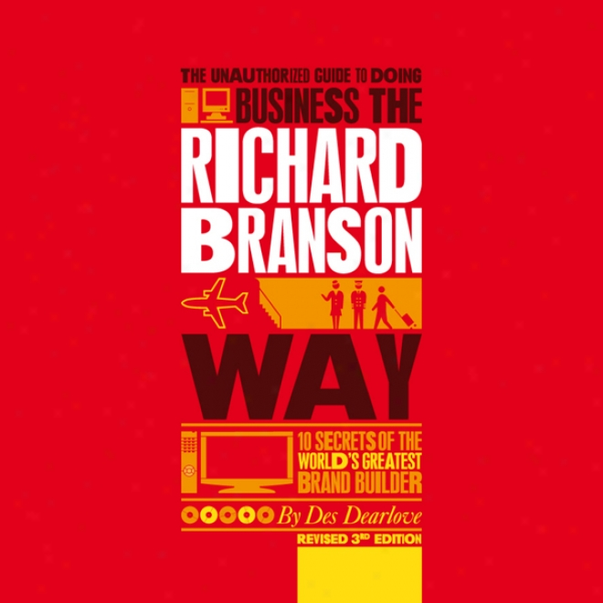 The Unauthorized Guide To Doing Business The Richard Branson Way (unarbidged)