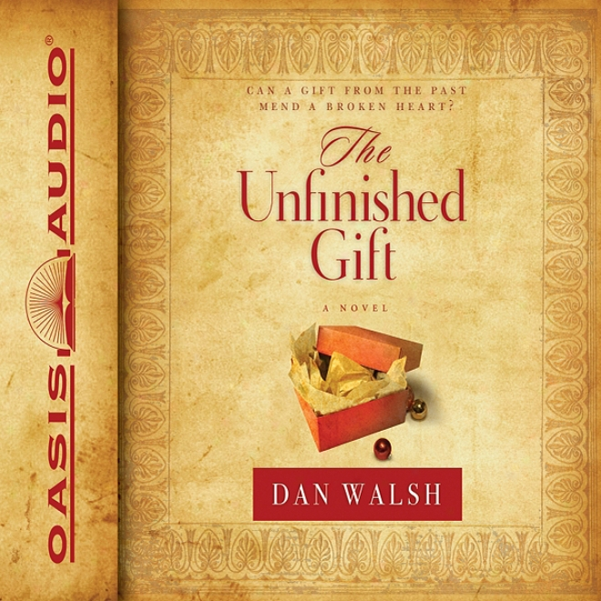 The Unfinished Gift A Novel (unabridged)