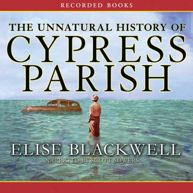The Unnatural History Of Cypress Parish (unabridged)