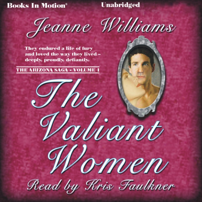 The Valiant Women: The Arizona Saga, Volume 1 (unabridged)