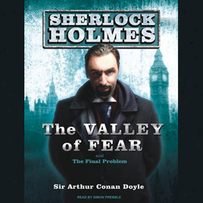 The Valley Of Fear: A Sherlock Holmes Novel (unabridged)