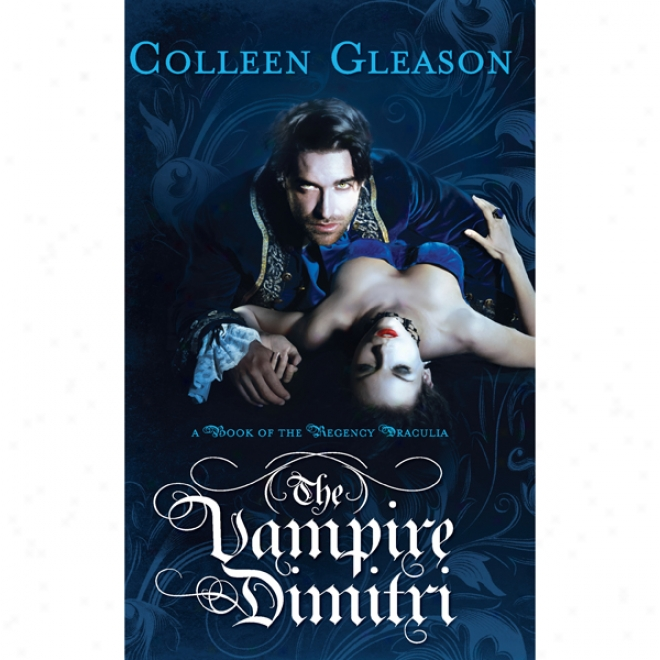 The Vampire Dimitri: A Book Of The Regency Draculia (unabridged)