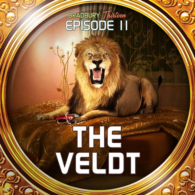 The Veldt (dramatized): Bradbury Thireen: Episode 11