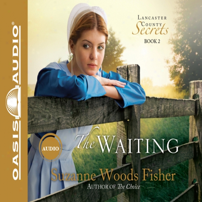 The Waiting: Lancaster County Secrets, Book 2 (unabridged)