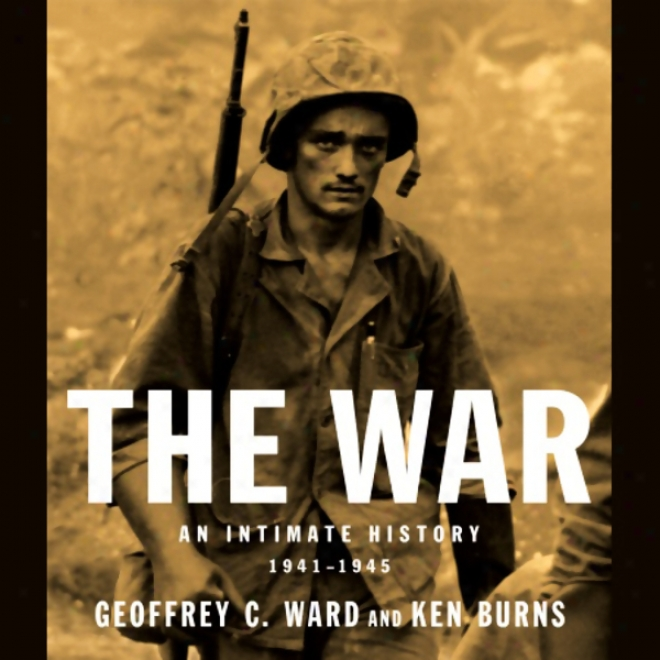 The War: An Intimate History: 1941-1945
