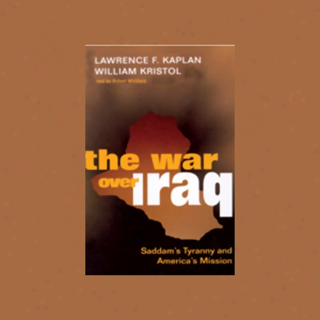 The War Over Iraq: Saddam's Tyranny And America's Mission (unabridged)