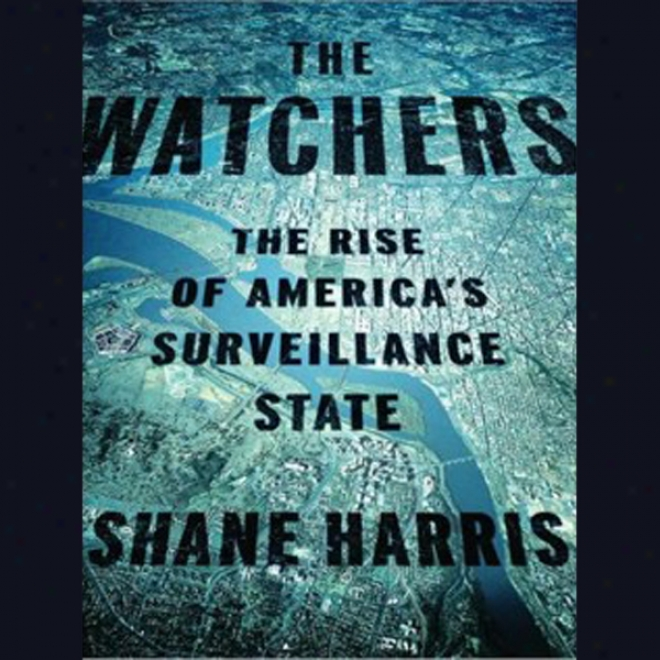 The Watchers: The Rise Of Amercia's Surveillance State (unabridged)