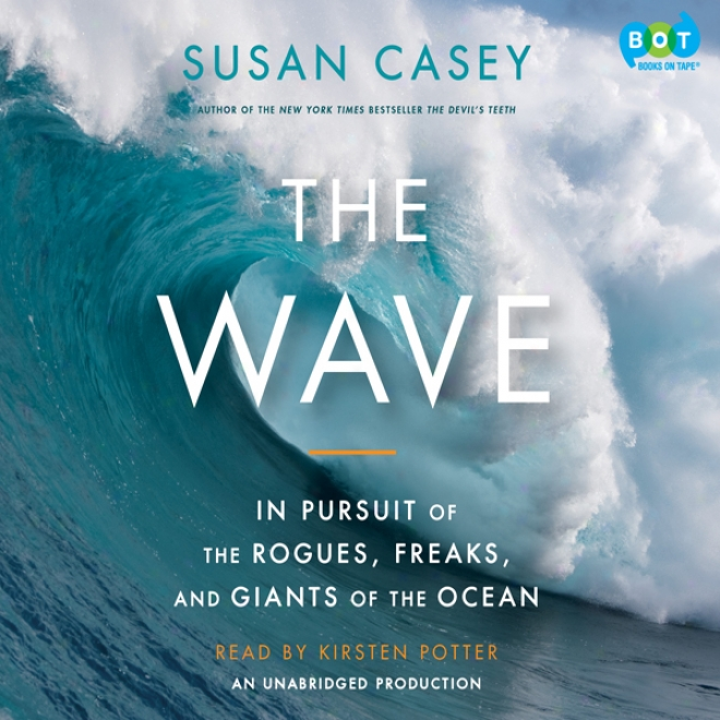 The Wave: In Pursuit Of The Rogues, Freaks And Giants Of The Ocean (unabridged)