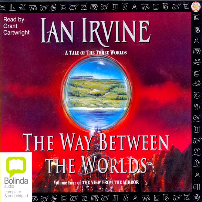 The Way Betweeen Worlds: The View From The Mirror Quartet, Book 4 (unabridged)