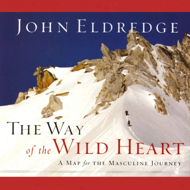 The Way Of The Wild Heart (unabridged)